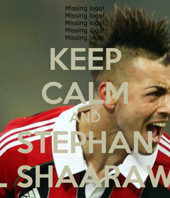 Poster: KEEP CALM AND STEPHAN EL SHAARAWY