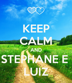 Poster: KEEP CALM AND STEPHANE E  LUIZ