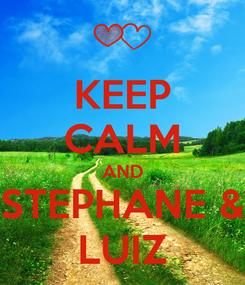 Poster: KEEP CALM AND STEPHANE & LUIZ