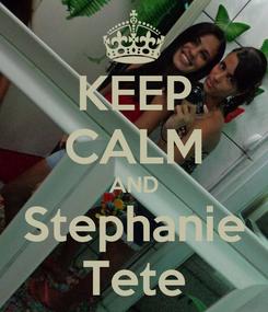 Poster: KEEP CALM AND Stephanie Tete