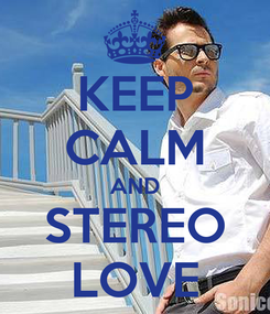 Poster: KEEP CALM AND STEREO LOVE