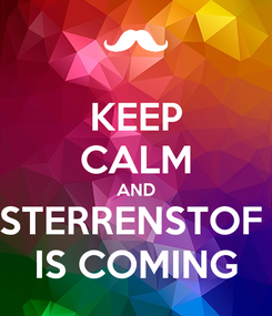 Poster: KEEP CALM AND STERRENSTOF  IS COMING