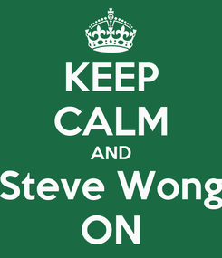 Poster: KEEP CALM AND Steve Wong ON