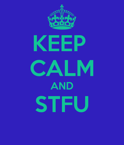 Poster: KEEP  CALM AND STFU