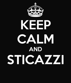 Poster: KEEP CALM AND STICAZZI