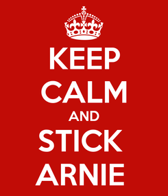 Poster: KEEP CALM AND STICK  ARNIE