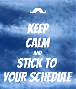 Poster: KEEP CALM AND STICK TO  YOUR SCHEDULE