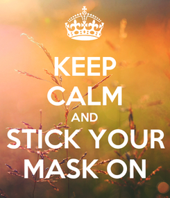 Poster: KEEP CALM AND STICK YOUR MASK ON