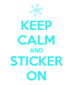 Poster: KEEP CALM AND STICKER ON