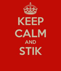 Poster: KEEP CALM AND STIK