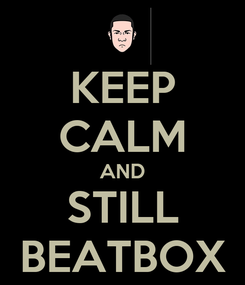 Poster: KEEP CALM AND STILL BEATBOX