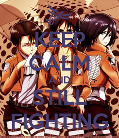 Poster: KEEP CALM AND STILL FIGHTING