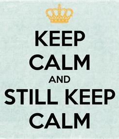 Poster: KEEP CALM AND STILL KEEP CALM