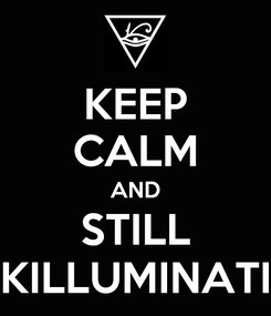 Poster: KEEP CALM AND STILL KILLUMINATI