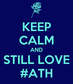 Poster: KEEP CALM AND STILL LOVE #ATH