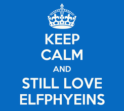 Poster: KEEP CALM AND STILL LOVE ELFPHYEINS