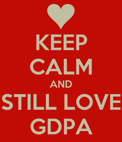 Poster: KEEP CALM AND STILL LOVE GDPA
