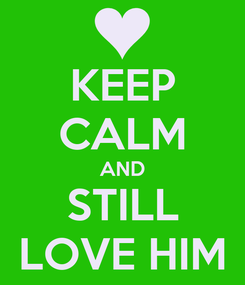Poster: KEEP CALM AND STILL LOVE HIM