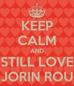 Poster: KEEP CALM AND STILL LOVE JORIN ROU