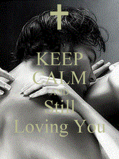 Poster: KEEP CALM AND Still Loving You