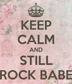 Poster: KEEP CALM AND STILL ROCK BABE