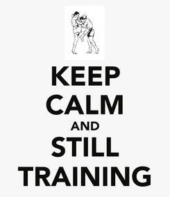 Poster: KEEP CALM AND STILL TRAINING