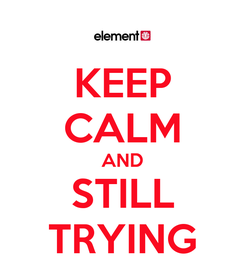 Poster: KEEP CALM AND STILL TRYING