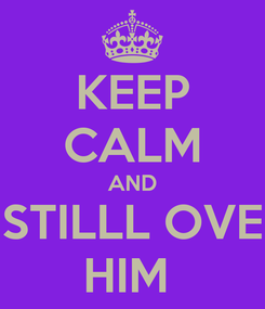 Poster: KEEP CALM AND STILLL OVE HIM