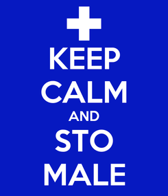 Poster: KEEP CALM AND STO MALE