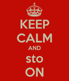 Poster: KEEP CALM AND sto ON