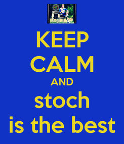 Poster: KEEP CALM AND stoch is the best