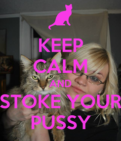 Poster: KEEP CALM AND STOKE YOUR PUSSY