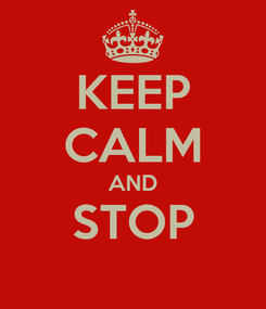 Poster: KEEP CALM AND STOP