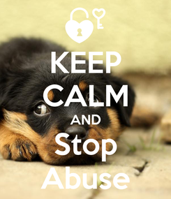 Poster: KEEP CALM AND Stop Abuse