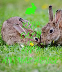 Poster: KEEP CALM AND STOP ANIMAL ABUSE