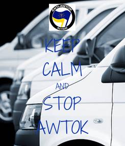 Poster: KEEP CALM AND STOP AWTOK