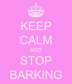 Poster: KEEP CALM AND' STOP BARKING