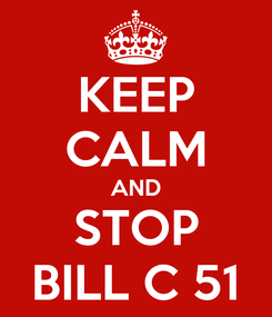 Poster: KEEP CALM AND STOP BILL C 51