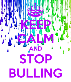 Poster: KEEP CALM AND STOP BULLING