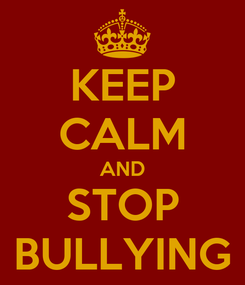 Poster: KEEP CALM AND STOP BULLYING