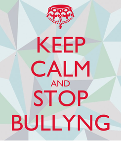 Poster: KEEP CALM AND STOP BULLYNG
