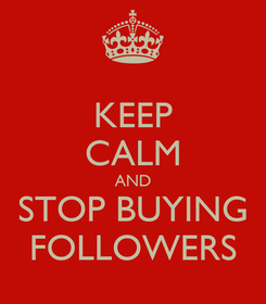 Poster: KEEP CALM AND STOP BUYING FOLLOWERS