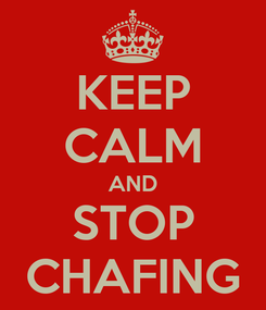 Poster: KEEP CALM AND STOP CHAFING