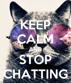 Poster: KEEP CALM AND STOP CHATTING