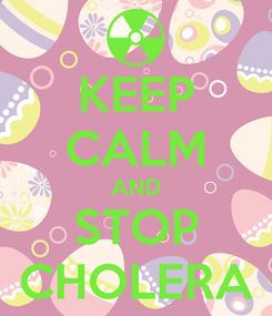 Poster: KEEP CALM AND STOP CHOLERA