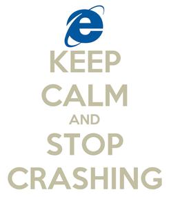 Poster: KEEP CALM AND STOP CRASHING