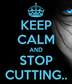 Poster: KEEP CALM AND STOP CUTTING..