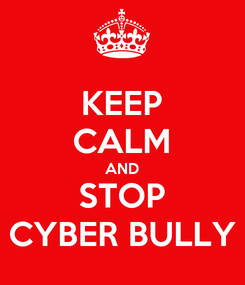 Poster: KEEP CALM AND STOP CYBER BULLY