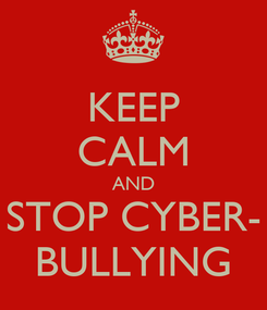 Poster: KEEP CALM AND STOP CYBER- BULLYING