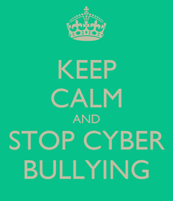 Poster: KEEP CALM AND STOP CYBER BULLYING
